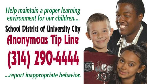 Help maintain a proper learning environment for our children... Anonymous Tip Line, call 314-290-4444 to report inappropriate
